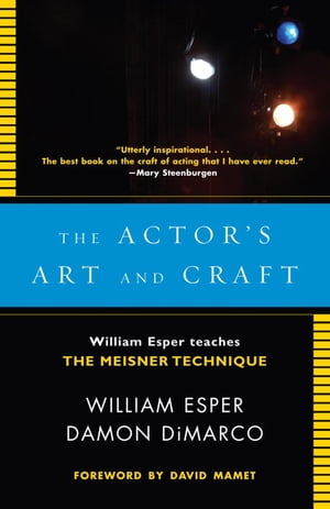 The Actor's Art and Craft William Esper Teaches the Meisner Technique