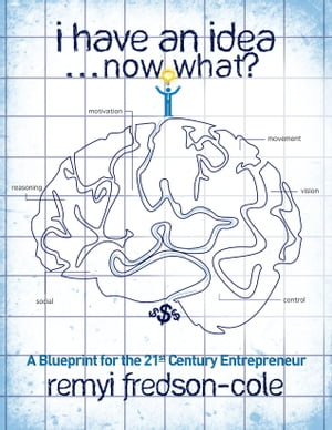 I Have An Idea...Now What?!?: A Blueprint for the 21st Century Entrepreneur by Remyi Fredson-Cole