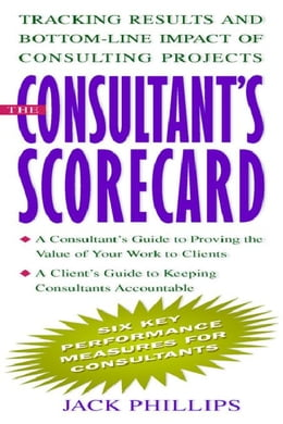 Book The Consultant's Scorecard: Tracking Results and Bottom-Line Impact of Consulting Projects by Phillips, Jack