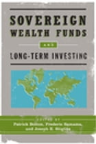Sovereign Wealth Funds and Long-Term Investing by Patrick Bolton
