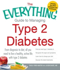 The Everything Guide to Managing Type 2 Diabetes: From Diagnosis to Diet, All You Need to Live a…