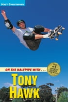 On the Halfpipe with...Tony Hawk by Matt Christopher