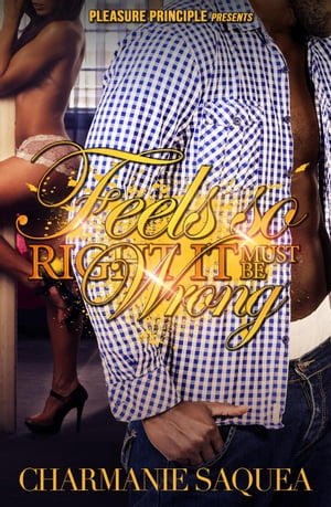 Feels So Right, It Must Be Wrong: Feels So Right, It Must Be Wrong, #1 by Charmanie Saquea