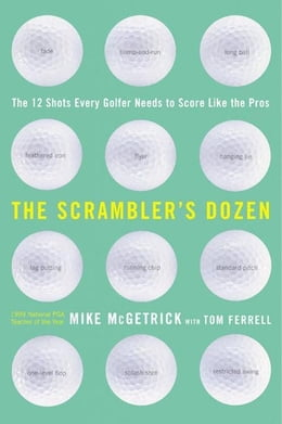 Book The Scrambler's Dozen: The 12 shots every Golfer Needs to Shoot Like the Pros by Mike Mcgetrick