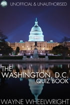 The Washington, D.C. Quiz Book: World's Great Cities by Wayne Wheelwright