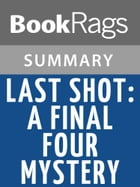 Last Shot: A Final Four Mystery by John Feinstein l Summary & Study Guide by BookRags