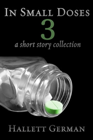 In Small Doses 3 (A Short Story Collection) by Hallett German