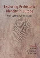 Exploring Prehistoric Identity in Europe: Our Construct or Theirs? by Rebecca