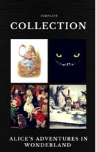 Alice in Wonderland: The Complete Collection (Quattro Classics) (The Greatest Writers of All Time) by Lewis Carroll