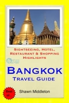 Bangkok, Thailand Travel Guide - Sightseeing, Hotel, Restaurant & Shopping Highlights (Illustrated) by Shawn Middleton