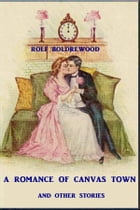 A Romance of Canvas Town: And Other Stories by Rolf Boldrewood