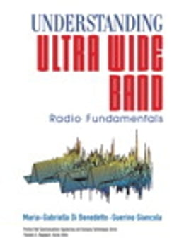 Book Understanding Ultra Wide Band Radio Fundamentals by Maria-Gabriella Di Benedetto