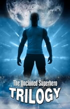 The Uncloned Superhero Trilogy by Johnny Buckingham