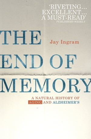 The End of Memory A natural history of aging and Alzheimer?s