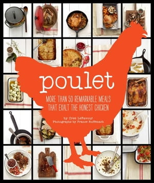 Poulet More Than 50 Remarkable Recipes That Exalt the Honest Chicken