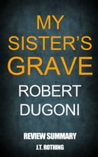 My Sister's Grave by Robert Dugoni - Review Summary by J.T. Rothing