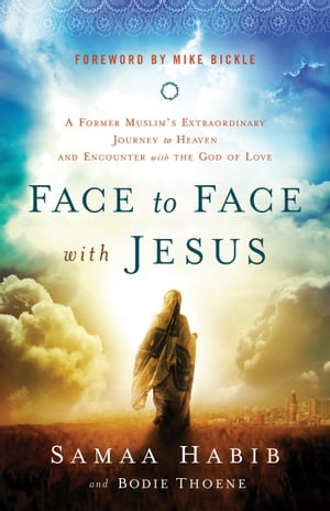 Face to Face with Jesus A Former Muslim's Extraordinary Journey to Heaven and Encounter with the God of Love