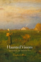 Haunted Visions: Spiritualism and American Art by Charles Colbert