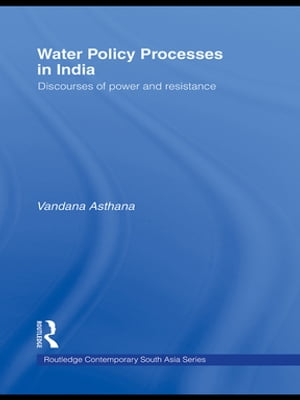 Water Policy Processes in India Discourses of Power and Resistance