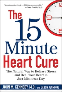 The 15 Minute Heart Cure: The Natural Way to Release Stress and Heal Your Heart in Just Minutes a…