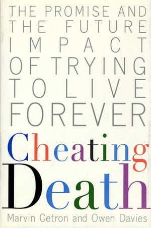 Cheating Death The Promise and the Future Impact of Trying to Live Forever