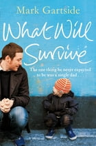 What Will Survive by Mark Gartside