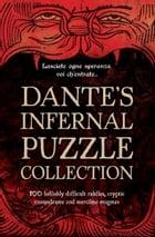 Dante's Infernal Puzzle Collection: 100 hellishly difficult riddles, cryptic conundrums and merciless enigmas. by Tim Dedopulos