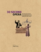 30-Second Opera: The 50 crucial concepts, roles and performers, each explained in half a minute by Hugo Shirley