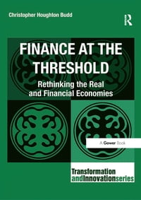 Finance at the Threshold: Rethinking the Real and Financial Economies
