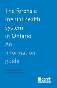 The Forensic Mental Health System in Ontario: An Information Guide