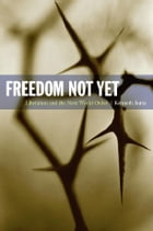 Freedom Not Yet: Liberation and the Next World Order by Kenneth Surin