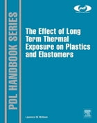 The Effect of Long Term Thermal Exposure on Plastics and Elastomers by Laurence W. McKeen