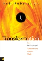 Transformation: Discipleship that Turns Lives, Churches, and the World Upside Down by Bob Roberts  Jr.