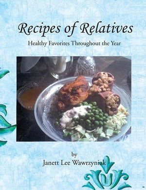 Recipes of Relatives: Healthy Favorites Throughout the Year