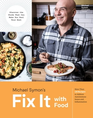 Fix It with Food: More Than 125 Recipes to Address Autoimmune Issues and Inflammation: A Cookbook by Michael Symon