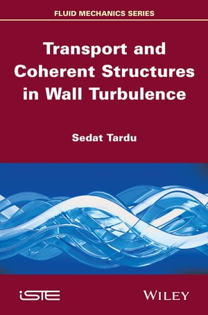 Transport and Coherent Structures in Wall Turbulence by Sedat Tardu