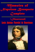 Memoirs of Napoleon Bonaparte, Complete (Illustrated) by Louis Antoine Fauvelet de Bourrienne