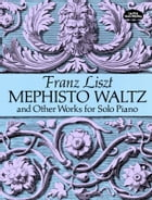 Mephisto Waltz and Other Works for Solo Piano by Franz Liszt
