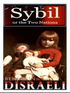 Sybil; or The Two Nations by Benjamin Disraeli