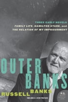 Outer Banks: Three Early Novels by Russell Banks