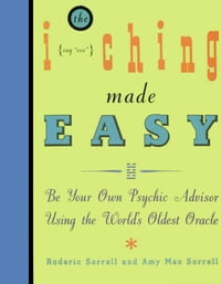 I Ching Made Easy: Be Your Own Psychic Advisor Using the Worold's Oldest Oracle