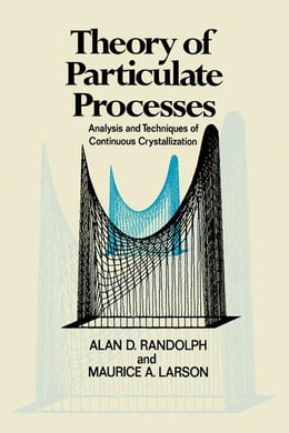Book Theory of Particulate Processes: Analysis and Techniques of Continuous Crystallization by Randolph, Alan