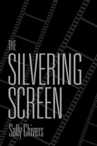 The Silvering Screen: Old Age and Disability in Cinema by Sally Chivers