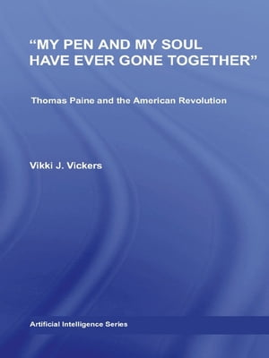 My Pen and My Soul Have Ever Gone Together Thomas Paine and the American Revolution