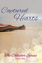 Captured Hearts: The Collister Series, #1 by Cassie May