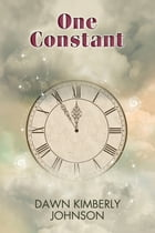 One Constant by Dawn Kimberly Johnson