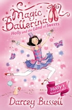 Holly and the Land of Sweets (Magic Ballerina, Book 18) by Darcey Bussell