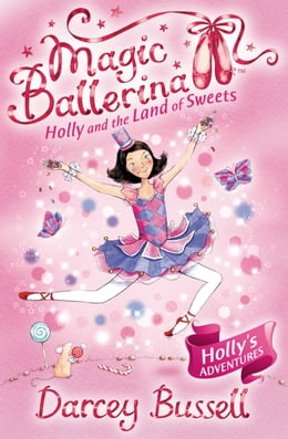 Book Holly and the Land of Sweets (Magic Ballerina, Book 18) by Darcey Bussell