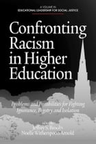 Confronting Racism in Higher Education: Problems and Possibilities for Fighting Ignorance, Bigotry…