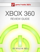 Game Freaks 365's Xbox 360 Review Guide by Kyle W. Bell